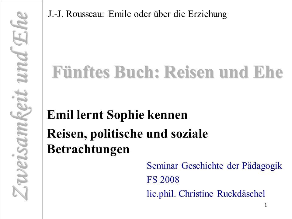 Zweisamkeit und Ehe 1 Fünftes Buch: Reisen und Ehe Emil lernt Sophie kennen Reisen, politische und soziale Betrachtungen J.-J.