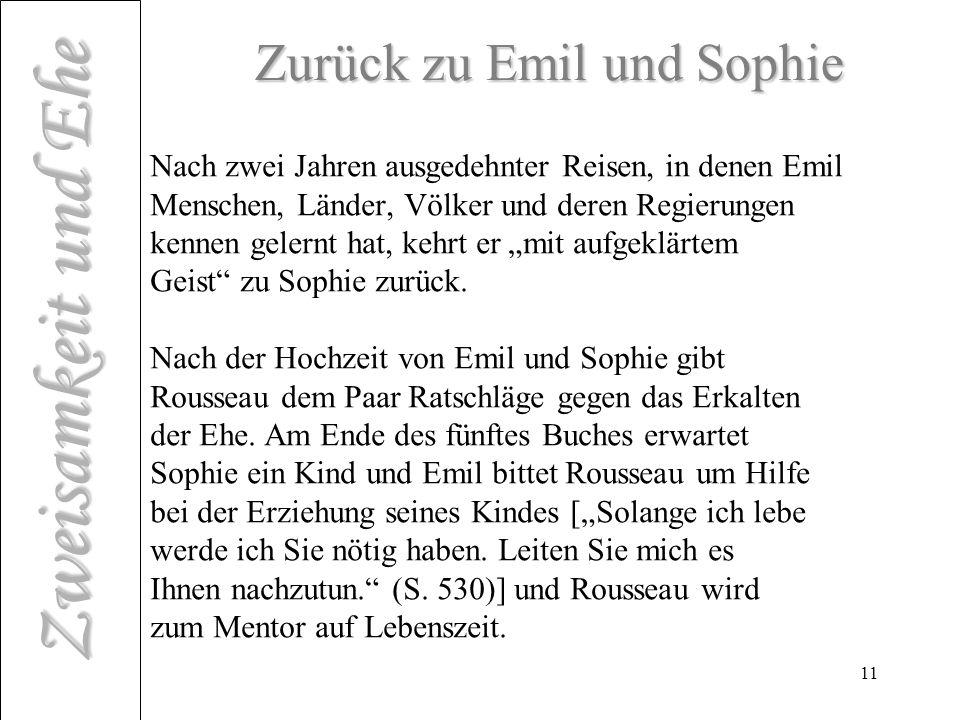 Zweisamkeit und Ehe 11 Zurück zu Emil und Sophie Nach zwei Jahren ausgedehnter Reisen, in denen Emil Menschen, Länder, Völker und deren Regierungen kennen gelernt hat, kehrt er mit aufgeklärtem Geist zu Sophie zurück.