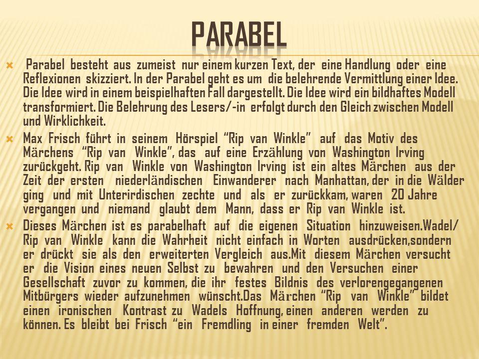 Parabel besteht aus zumeist nur einem kurzen Text, der eine Handlung oder eine Reflexionen skizziert. In der Parabel geht es um die belehrende Vermitt