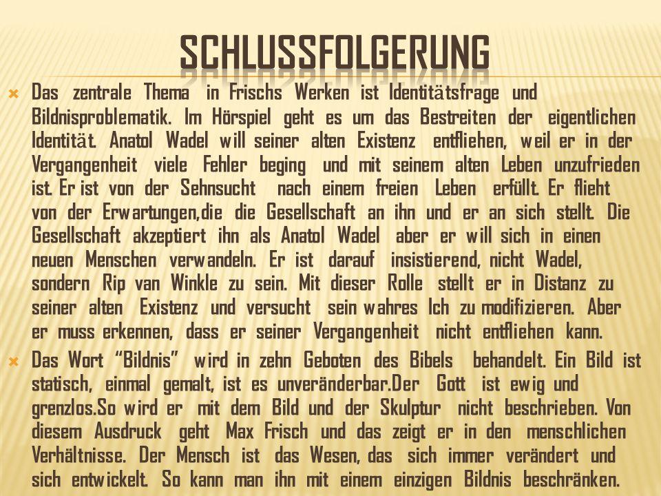 Das zentrale Thema in Frischs Werken ist Identit ӓ tsfrage und Bildnisproblematik.