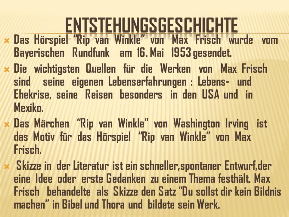 Das Hörspiel Rip van Winkle von Max Frisch wurde vom Bayerischen Rundfunk am 16. Mai 1953 gesendet. Die wichtigsten Quellen für die Werken von Max Fri