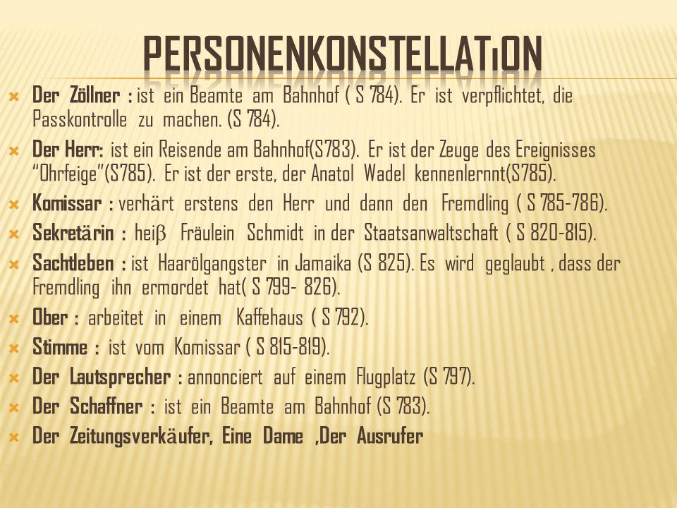 Der Zöllner : ist ein Beamte am Bahnhof ( S 784). Er ist verpflichtet, die Passkontrolle zu machen. (S 784). Der Herr: ist ein Reisende am Bahnhof(S78