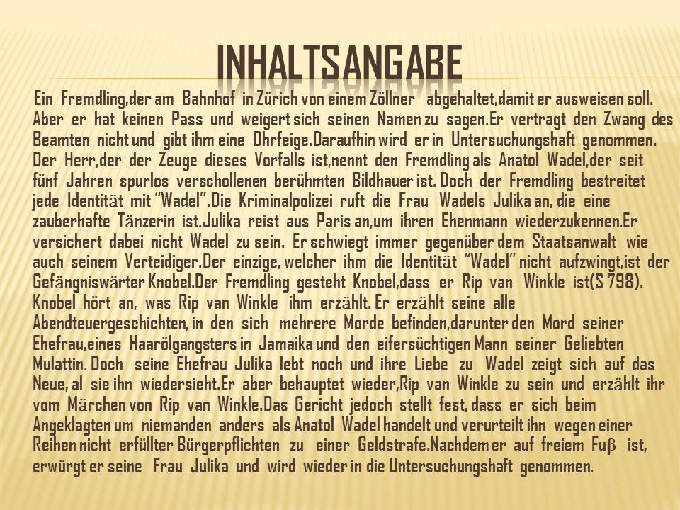 Ein Fremdling,der am Bahnhof in Zürich von einem Zöllner abgehaltet,damit er ausweisen soll. Aber er hat keinen Pass und weigert sich seinen Namen zu