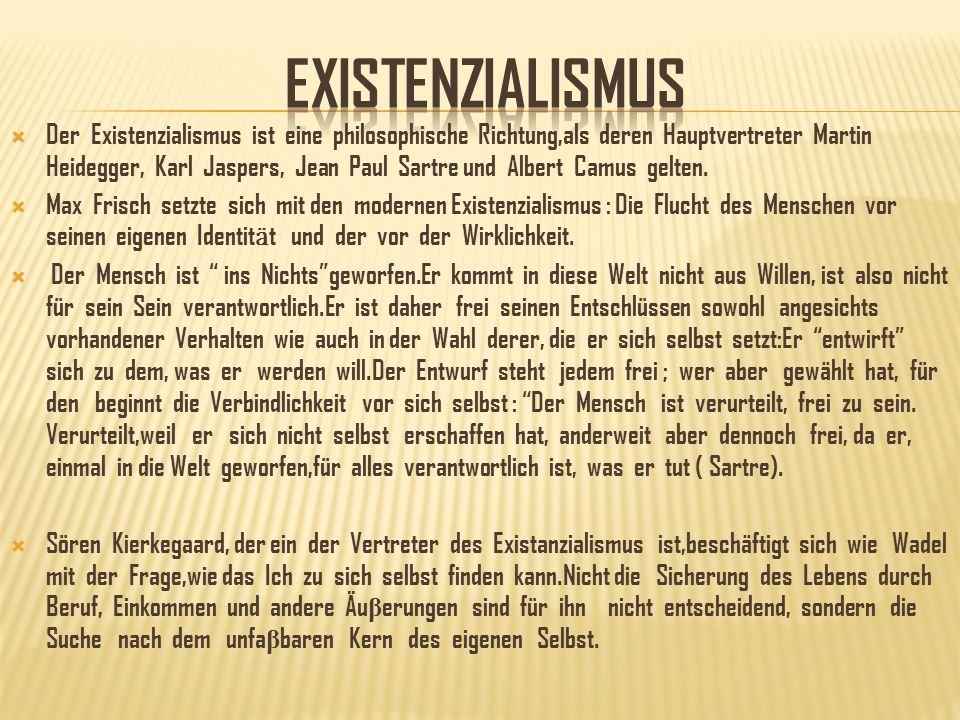 Der Existenzialismus ist eine philosophische Richtung,als deren Hauptvertreter Martin Heidegger, Karl Jaspers, Jean Paul Sartre und Albert Camus gelten.
