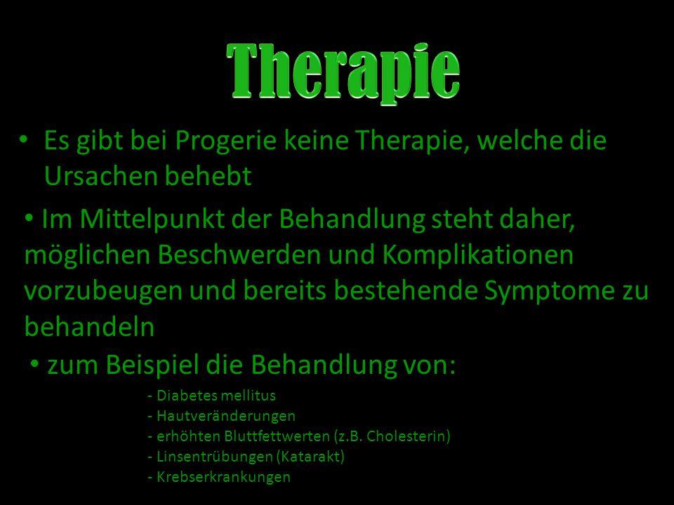 Es gibt bei Progerie keine Therapie, welche die Ursachen behebt Im Mittelpunkt der Behandlung steht daher, möglichen Beschwerden und Komplikationen vo