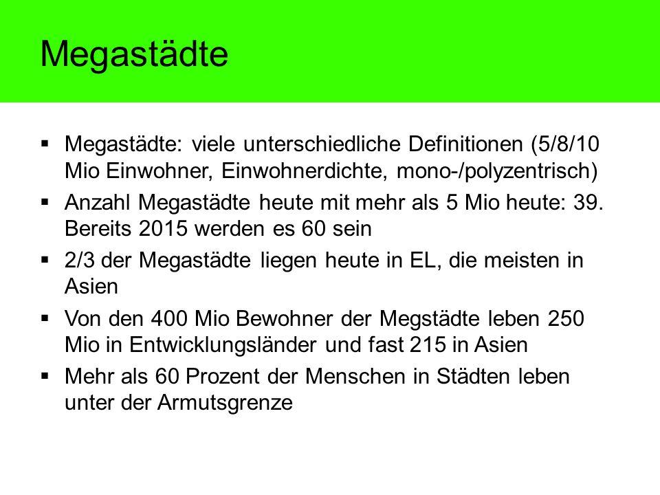 Megastädte Megastädte: viele unterschiedliche Definitionen (5/8/10 Mio Einwohner, Einwohnerdichte, mono-/polyzentrisch) Anzahl Megastädte heute mit me