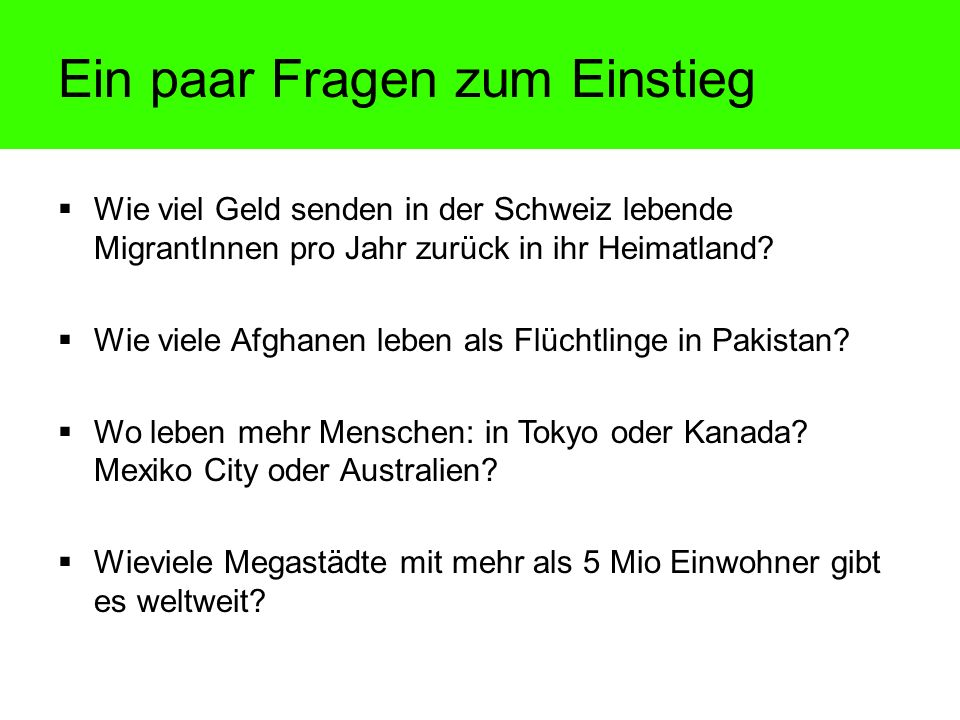 Wie viel Geld senden in der Schweiz lebende MigrantInnen pro Jahr zurück in ihr Heimatland? Wie viele Afghanen leben als Flüchtlinge in Pakistan? Wo l