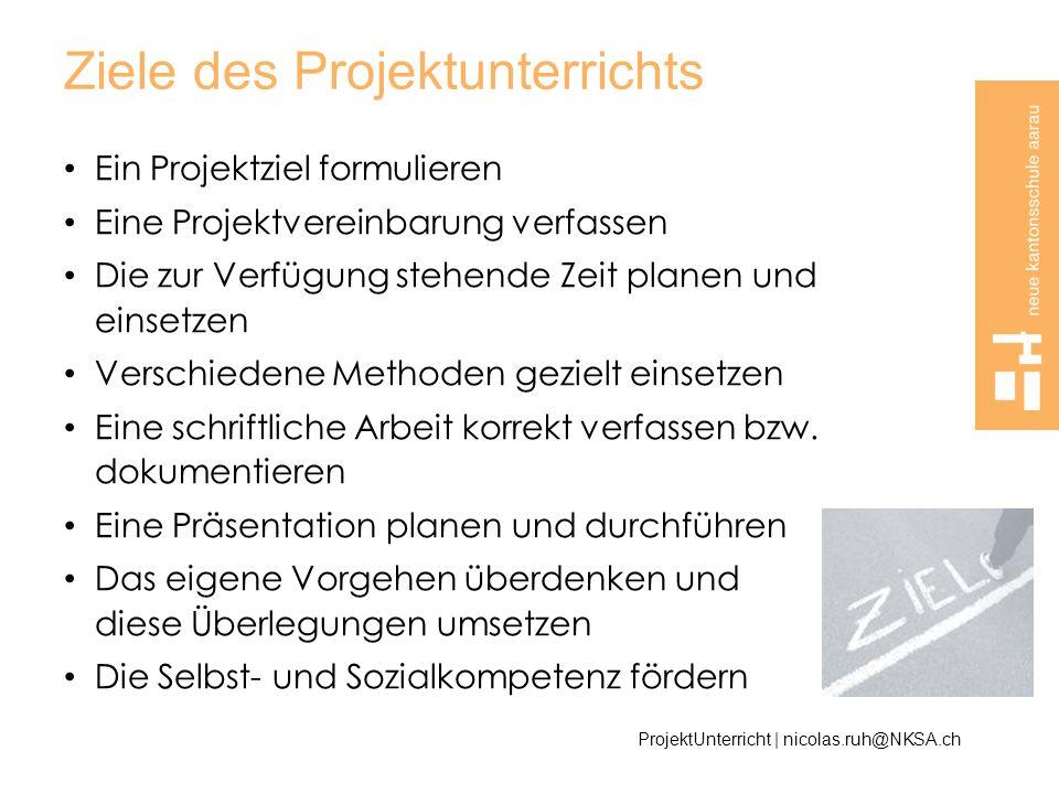 Ziele des Projektunterrichts Ein Projektziel formulieren Eine Projektvereinbarung verfassen Die zur Verfügung stehende Zeit planen und einsetzen Versc