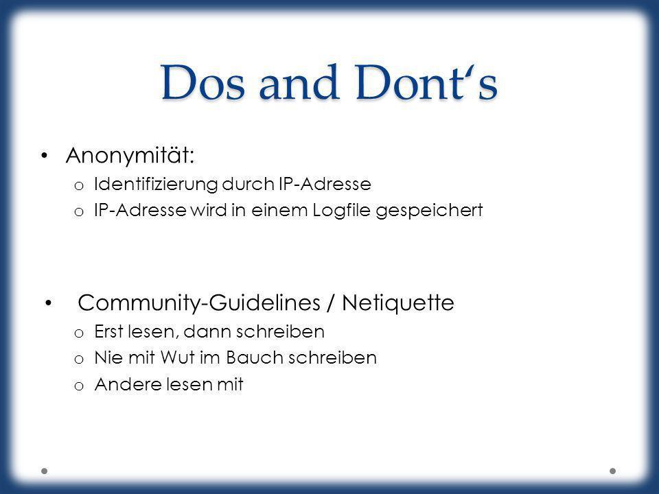 Dos and Donts Anonymität: o Identifizierung durch IP-Adresse o IP-Adresse wird in einem Logfile gespeichert Community-Guidelines / Netiquette o Erst l