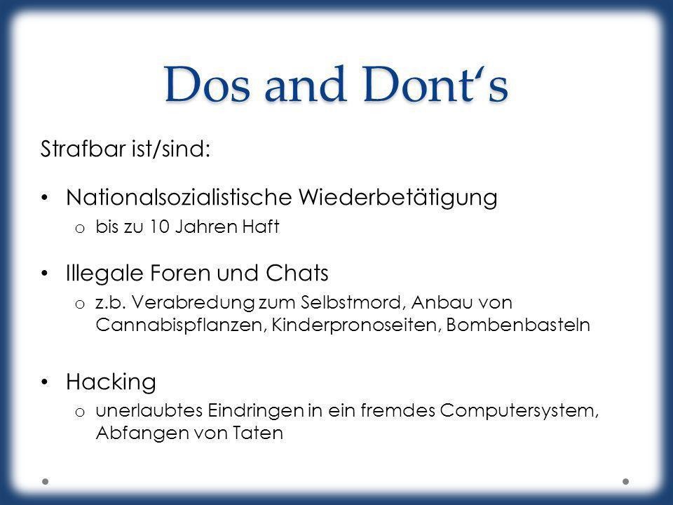 Dos and Donts Strafbar ist/sind: Nationalsozialistische Wiederbetätigung o bis zu 10 Jahren Haft Illegale Foren und Chats o z.b. Verabredung zum Selbs