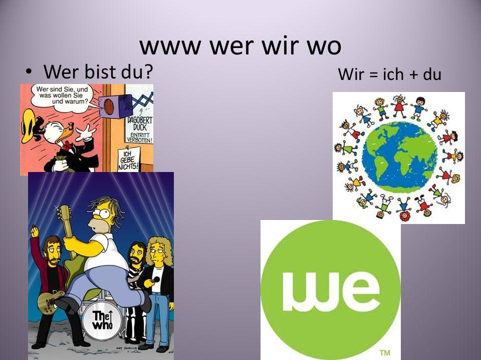 www wer wir wo Wer bist du? Wir = ich + du