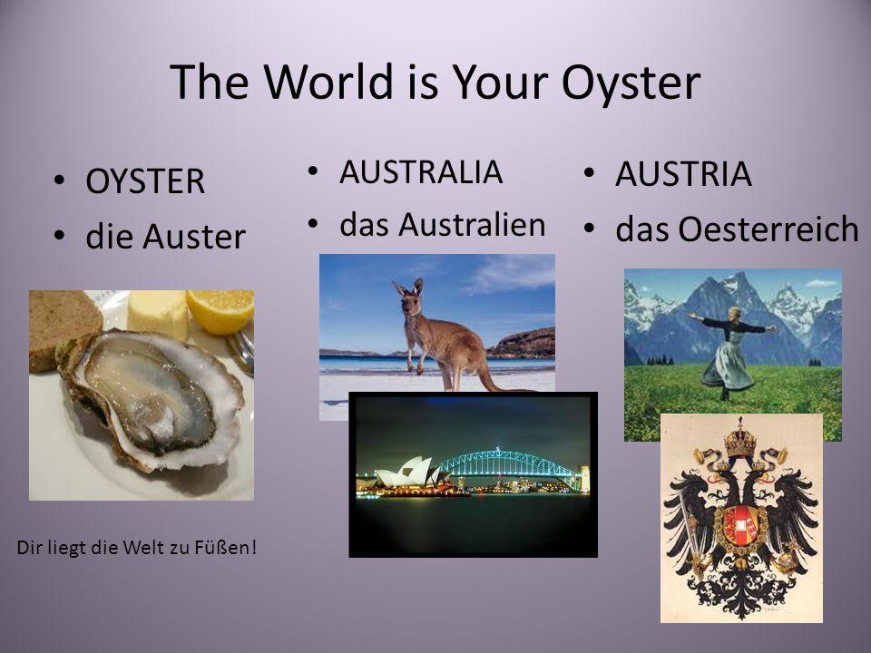 The World is Your Oyster OYSTER die Auster AUSTRALIA das Australien AUSTRIA das Oesterreich Dir liegt die Welt zu Füßen!