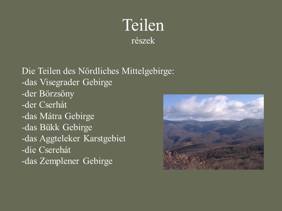 Teilen részek Die Teilen des Nördliches Mittelgebirge: -das Visegrader Gebirge -der Börzsöny -der Cserhát -das Mátra Gebirge -das Bükk Gebirge -das Ag