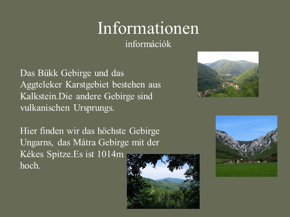 Informationen információk Das Bükk Gebirge und das Aggteleker Karstgebiet bestehen aus Kalkstein.Die andere Gebirge sind vulkanischen Ursprungs. Hier