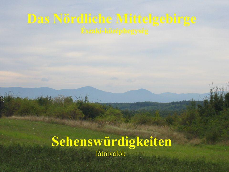 Das Nördliche Mittelgebirge Északi-középhegység Sehenswürdigkeiten látnivalók