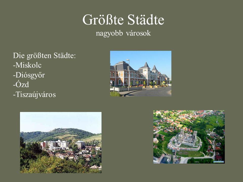 Größte Städte nagyobb városok Die größten Städte: -Miskolc -Diósgyőr -Ózd -Tiszaújváros