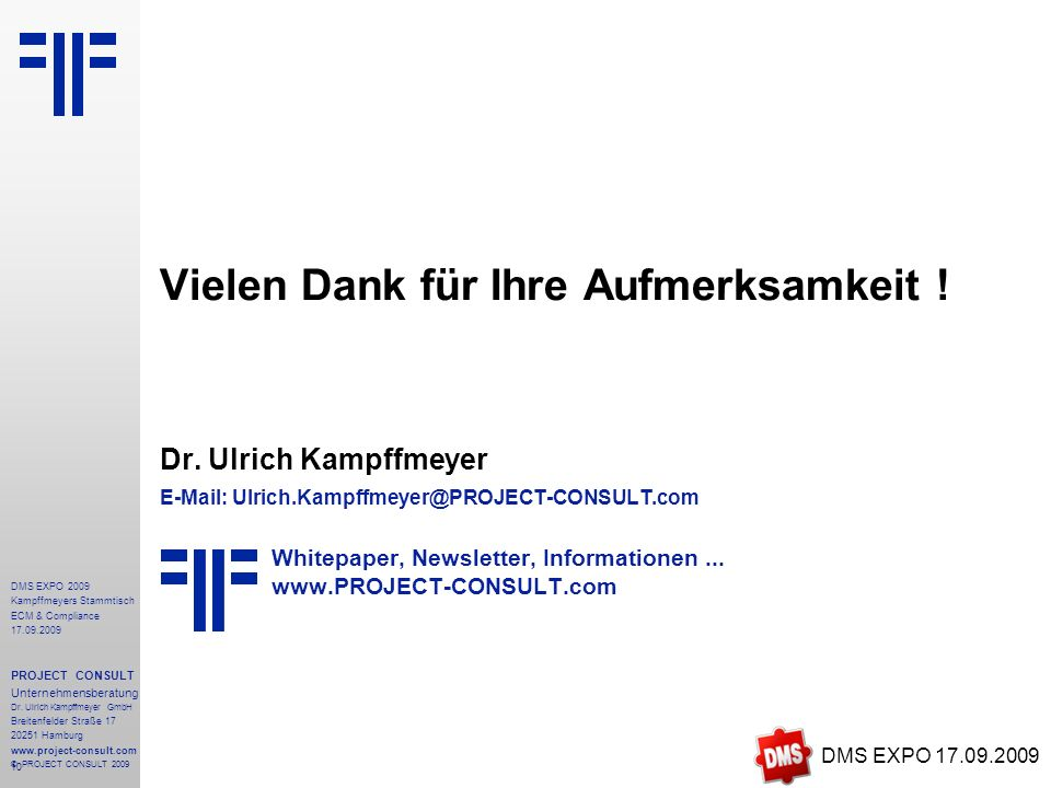 10 Vielen Dank für Ihre Aufmerksamkeit ! Dr. Ulrich Kampffmeyer E-Mail: Ulrich.Kampffmeyer@PROJECT-CONSULT.com Whitepaper, Newsletter, Informationen..