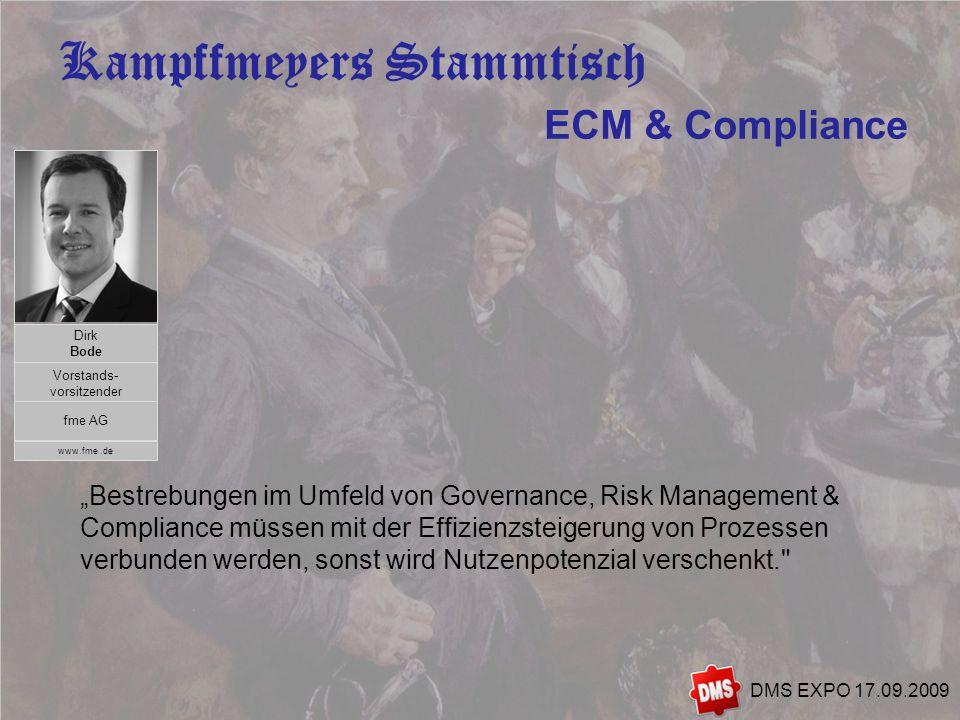 3 Kampffmeyers Stammtisch DMS EXPO 17.09.2009 Bestrebungen im Umfeld von Governance, Risk Management & Compliance müssen mit der Effizienzsteigerung von Prozessen verbunden werden, sonst wird Nutzenpotenzial verschenkt. ECM & Compliance Dirk Bode Vorstands- vorsitzender fme AG www.fme.de