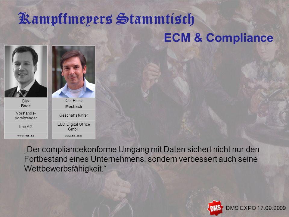4 Kampffmeyers Stammtisch DMS EXPO 17.09.2009 Der compliancekonforme Umgang mit Daten sichert nicht nur den Fortbestand eines Unternehmens, sondern verbessert auch seine Wettbewerbsfähigkeit.