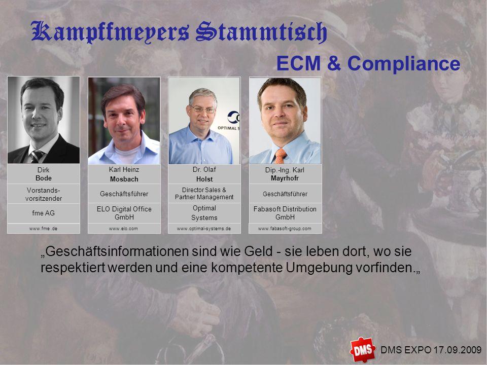 6 Kampffmeyers Stammtisch DMS EXPO 17.09.2009 Geschäftsinformationen sind wie Geld - sie leben dort, wo sie respektiert werden und eine kompetente Umg