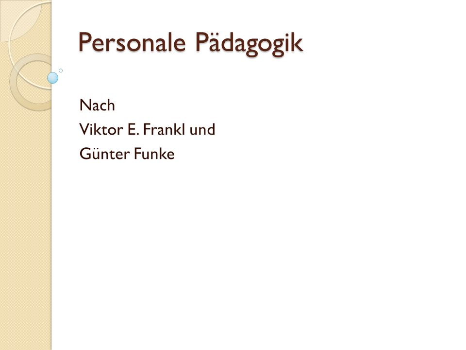 Personale Pädagogik Nach Viktor E. Frankl und Günter Funke