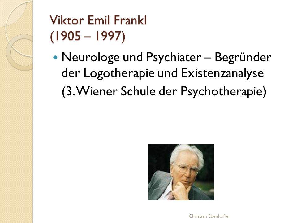 Viktor Emil Frankl (1905 – 1997) Neurologe und Psychiater – Begründer der Logotherapie und Existenzanalyse (3. Wiener Schule der Psychotherapie)
