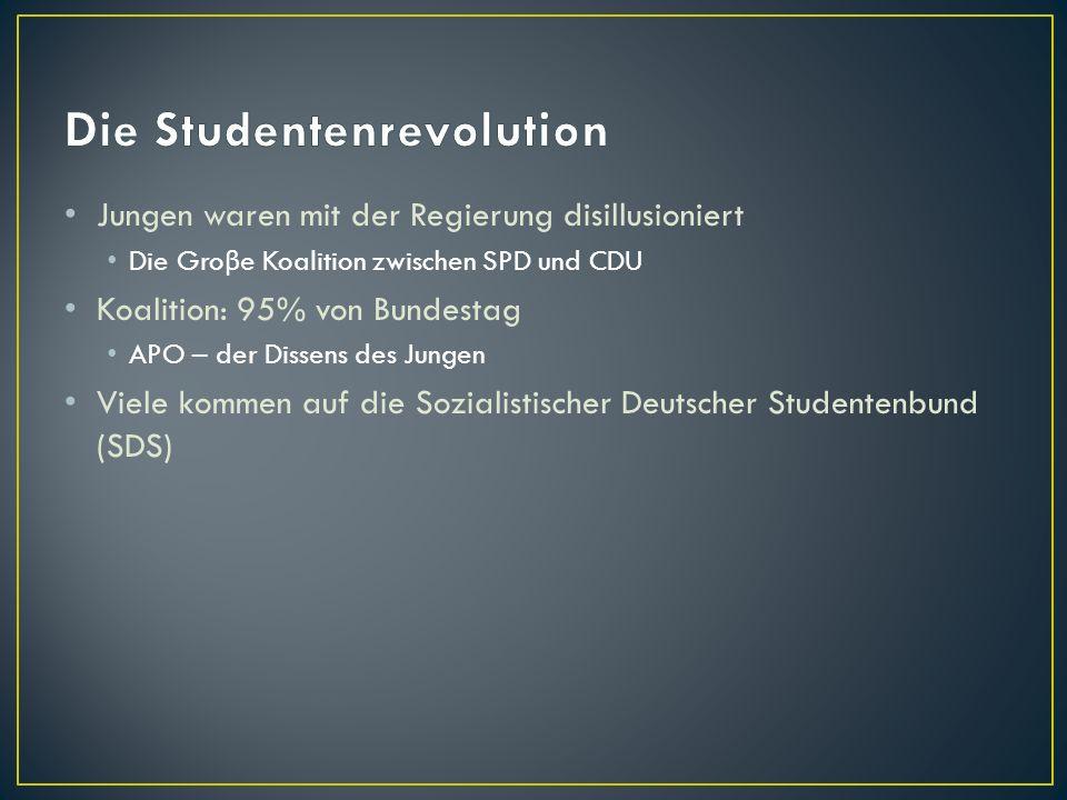 Jungen waren mit der Regierung disillusioniert Die Gro β e Koalition zwischen SPD und CDU Koalition: 95% von Bundestag APO – der Dissens des Jungen Vi