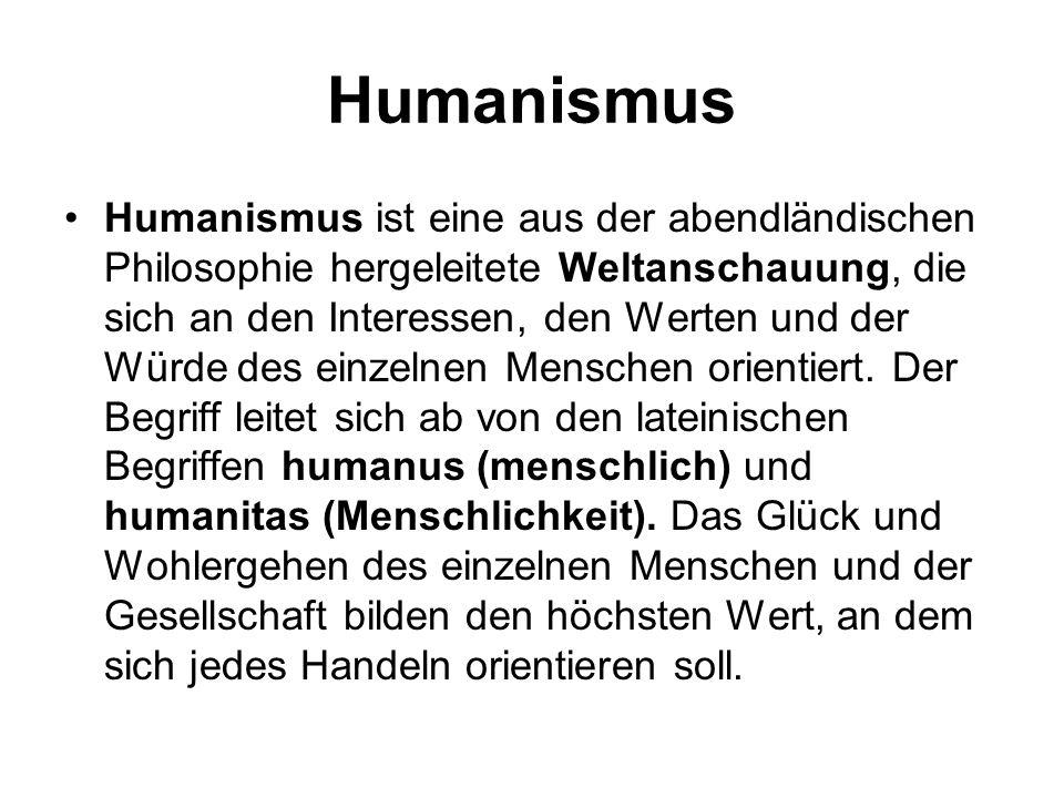 Humanismus Humanismus ist eine aus der abendländischen Philosophie hergeleitete Weltanschauung, die sich an den Interessen, den Werten und der Würde d