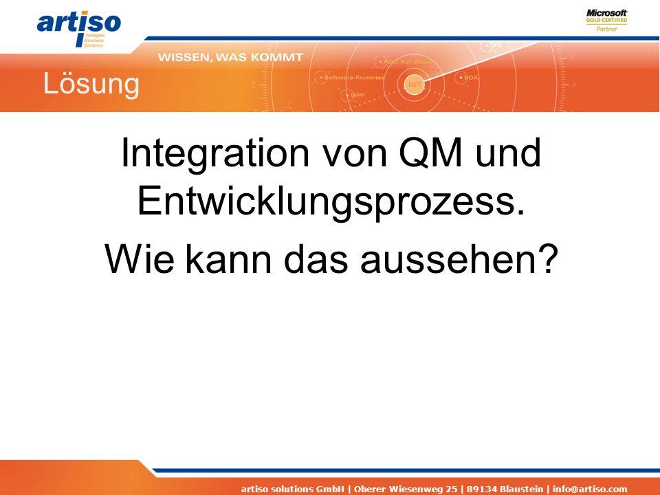 artiso solutions GmbH | Oberer Wiesenweg 25 | 89134 Blaustein | info@artiso.com Lösung Integration von QM und Entwicklungsprozess. Wie kann das ausseh