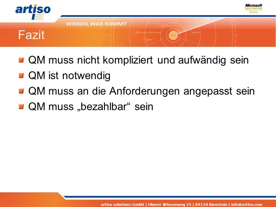 artiso solutions GmbH | Oberer Wiesenweg 25 | 89134 Blaustein | info@artiso.com Fazit QM muss nicht kompliziert und aufwändig sein QM ist notwendig QM