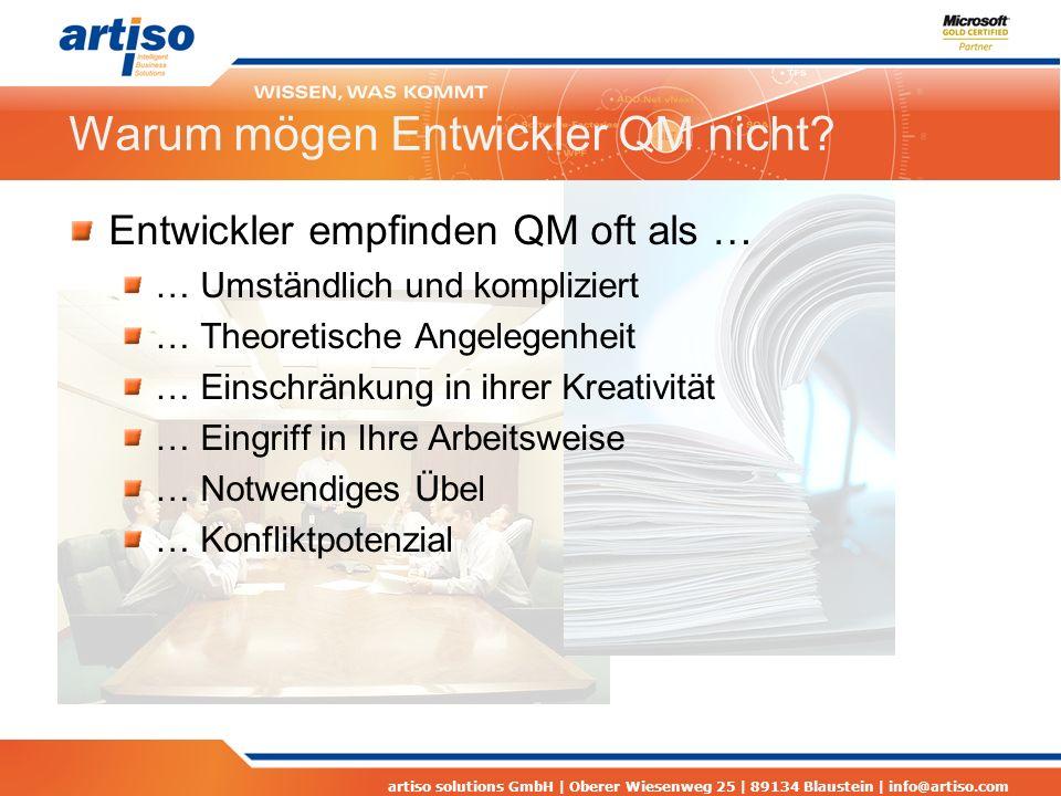 artiso solutions GmbH | Oberer Wiesenweg 25 | 89134 Blaustein | info@artiso.com Warum mögen Entwickler QM nicht? Entwickler empfinden QM oft als … … U