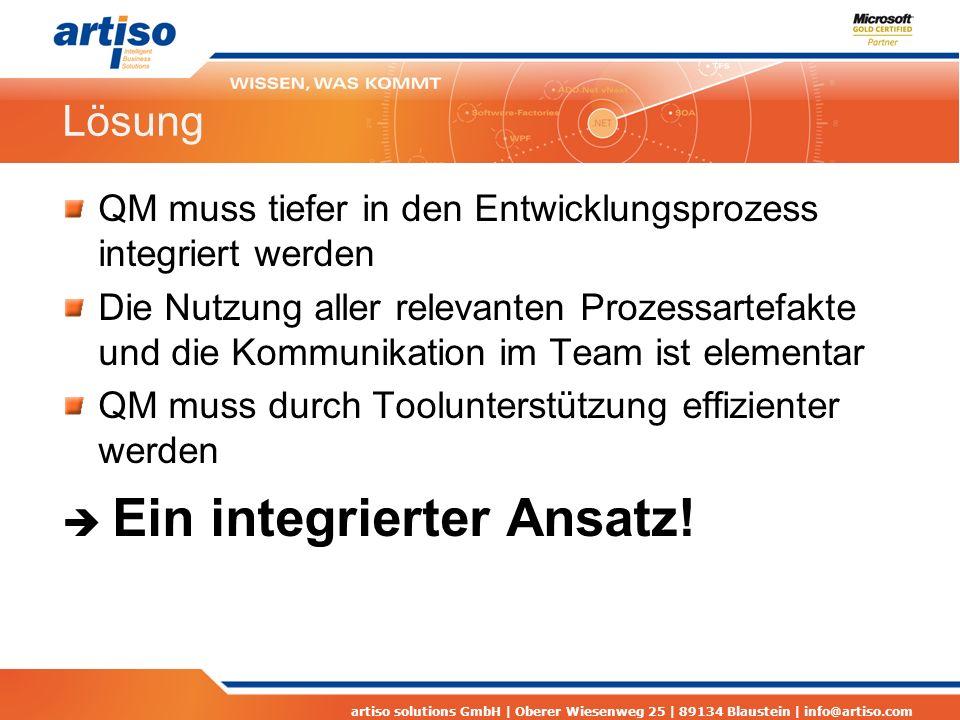artiso solutions GmbH | Oberer Wiesenweg 25 | 89134 Blaustein | info@artiso.com Lösung QM muss tiefer in den Entwicklungsprozess integriert werden Die