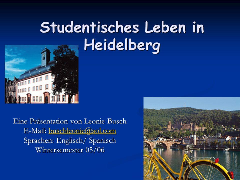 Studentisches Leben in Heidelberg Eine Präsentation von Leonie Busch E-Mail: buschleonie@aol.com buschleonie@aol.com Sprachen: Englisch/ Spanisch Wint