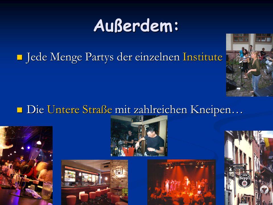 Außerdem: Jede Menge Partys der einzelnen Institute Jede Menge Partys der einzelnen Institute Die Untere Straße mit zahlreichen Kneipen… Die Untere St
