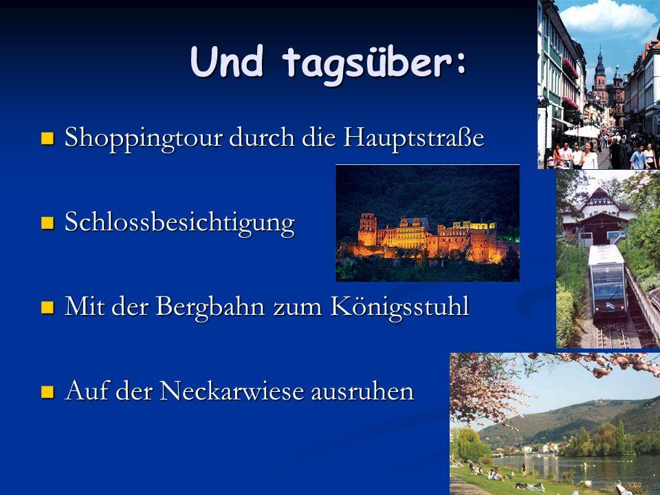 Und tagsüber: Shoppingtour durch die Hauptstraße Shoppingtour durch die Hauptstraße Schlossbesichtigung Schlossbesichtigung Mit der Bergbahn zum König