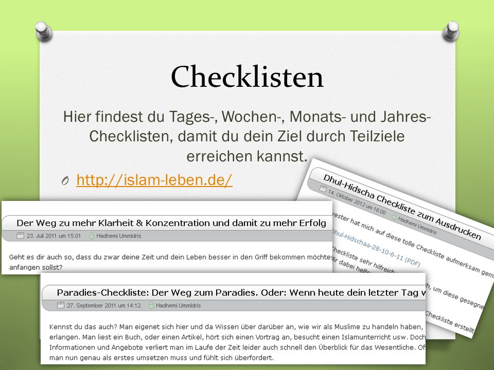 Checklisten Hier findest du Tages-, Wochen-, Monats- und Jahres- Checklisten, damit du dein Ziel durch Teilziele erreichen kannst. O http://islam-lebe