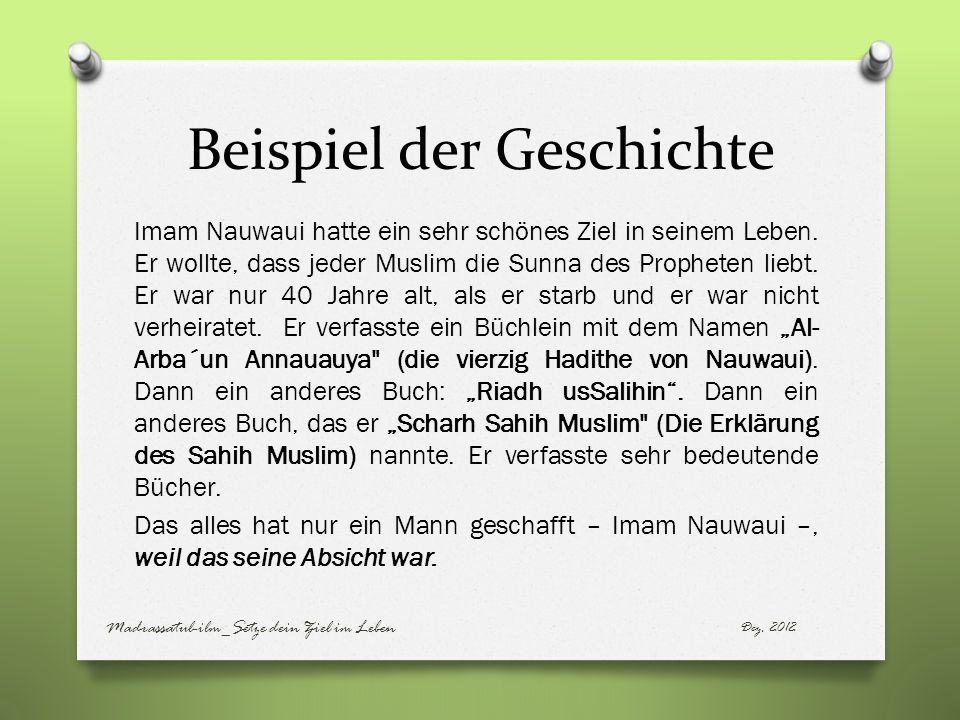 Beispiel der Geschichte Imam Nauwaui hatte ein sehr schönes Ziel in seinem Leben. Er wollte, dass jeder Muslim die Sunna des Propheten liebt. Er war n