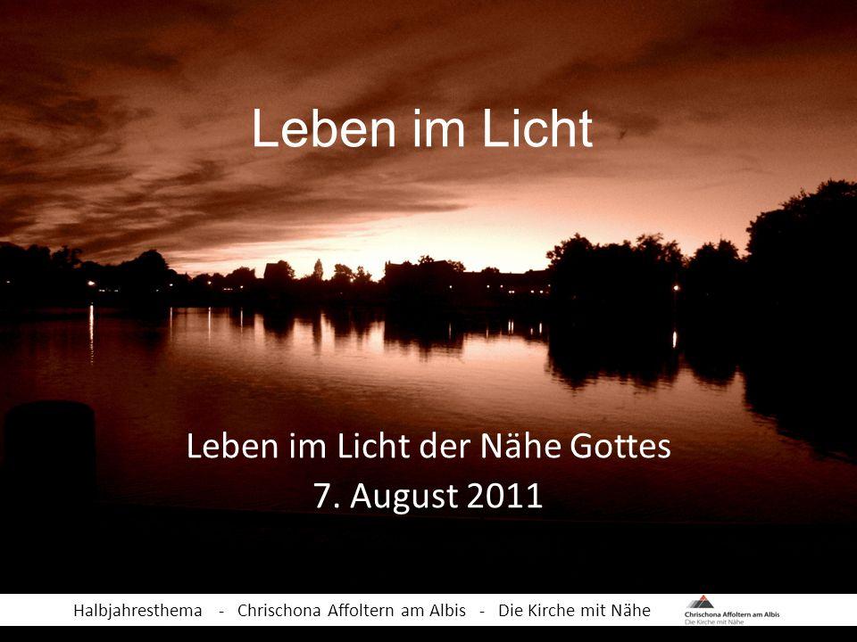 Leben im Licht Leben im Licht der Nähe Gottes 7.