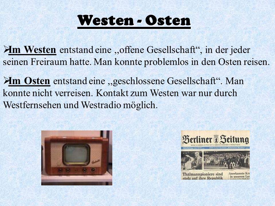 Im Westen entstand eine,,offene Gesellschaft, in der jeder seinen Freiraum hatte. Man konnte problemlos in den Osten reisen. Im Osten entstand eine,,g