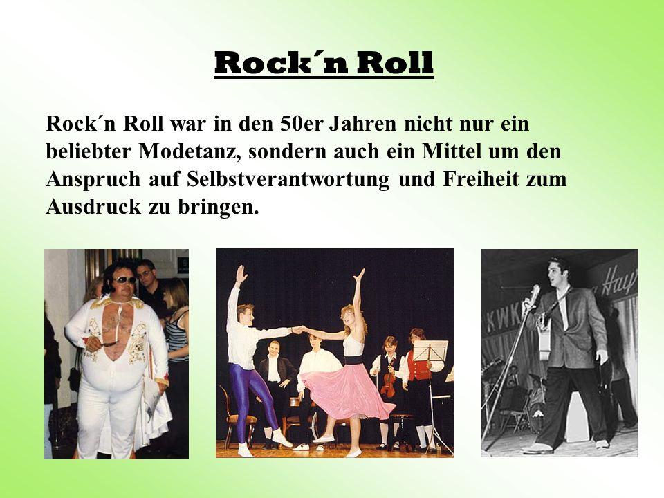 Rock´n Roll Rock´n Roll war in den 50er Jahren nicht nur ein beliebter Modetanz, sondern auch ein Mittel um den Anspruch auf Selbstverantwortung und F