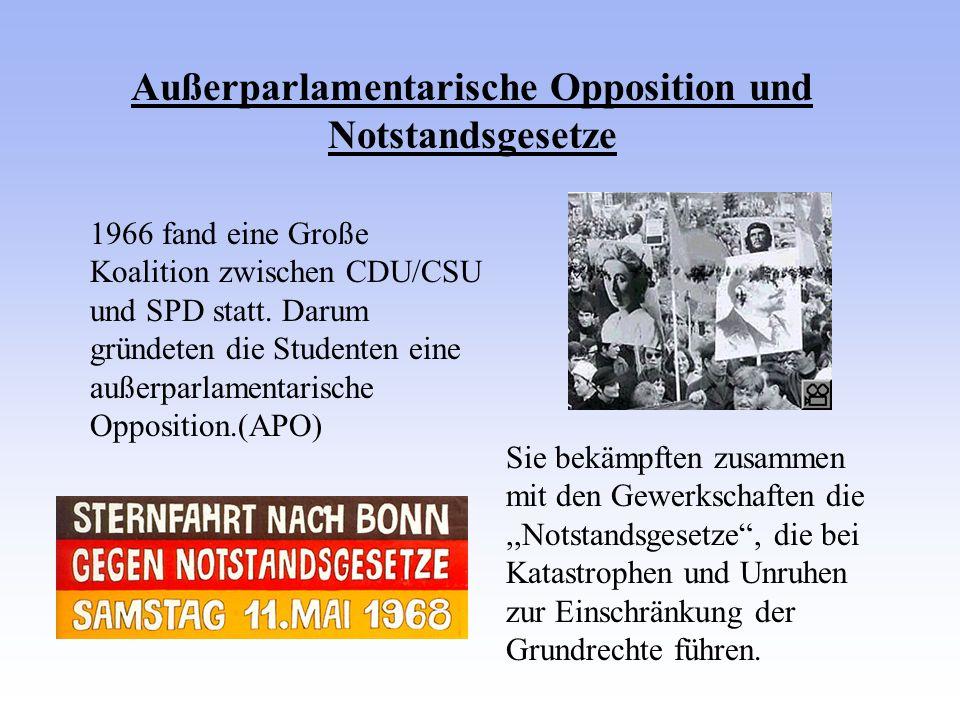 Außerparlamentarische Opposition und Notstandsgesetze 1966 fand eine Große Koalition zwischen CDU/CSU und SPD statt. Darum gründeten die Studenten ein