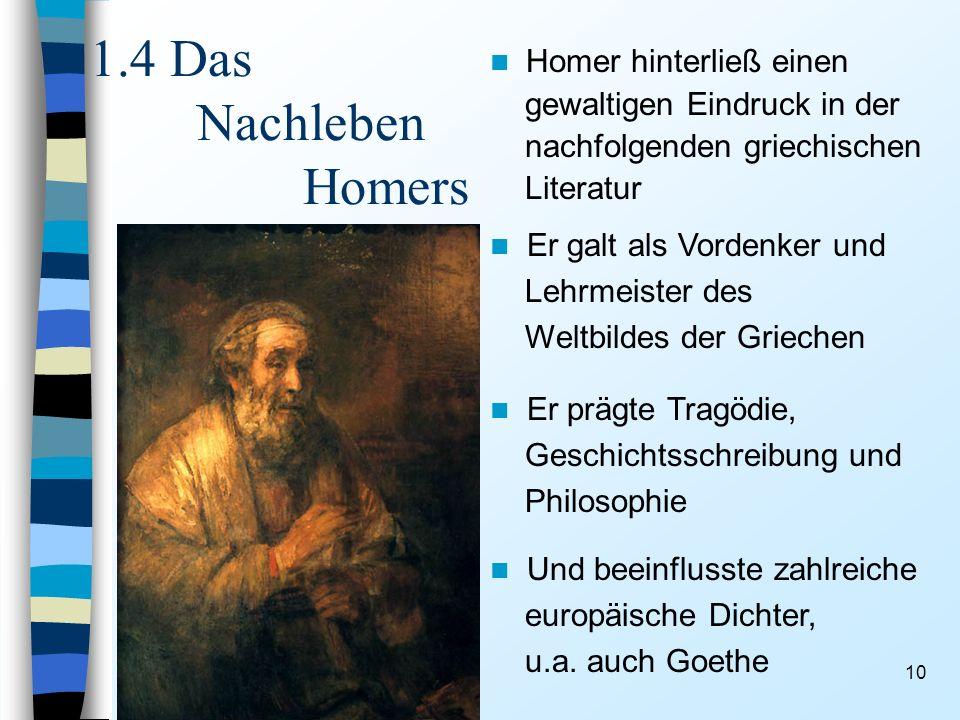 10 1.4 Das Nachleben Homers Homer hinterließ einen gewaltigen Eindruck in der nachfolgenden griechischen Literatur Und beeinflusste zahlreiche europäische Dichter, u.a.