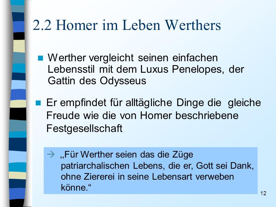 12 2.2 Homer im Leben Werthers Werther vergleicht seinen einfachen Lebensstil mit dem Luxus Penelopes, der Gattin des Odysseus Er empfindet für alltäg
