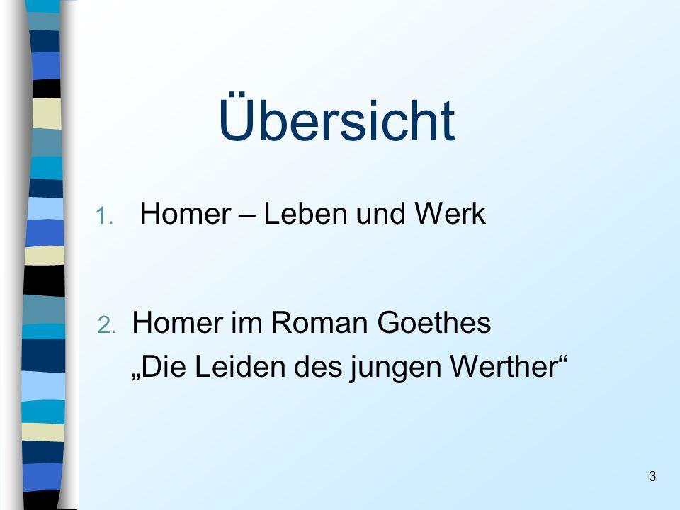 3 Übersicht 1. Homer – Leben und Werk 2. Homer im Roman Goethes Die Leiden des jungen Werther