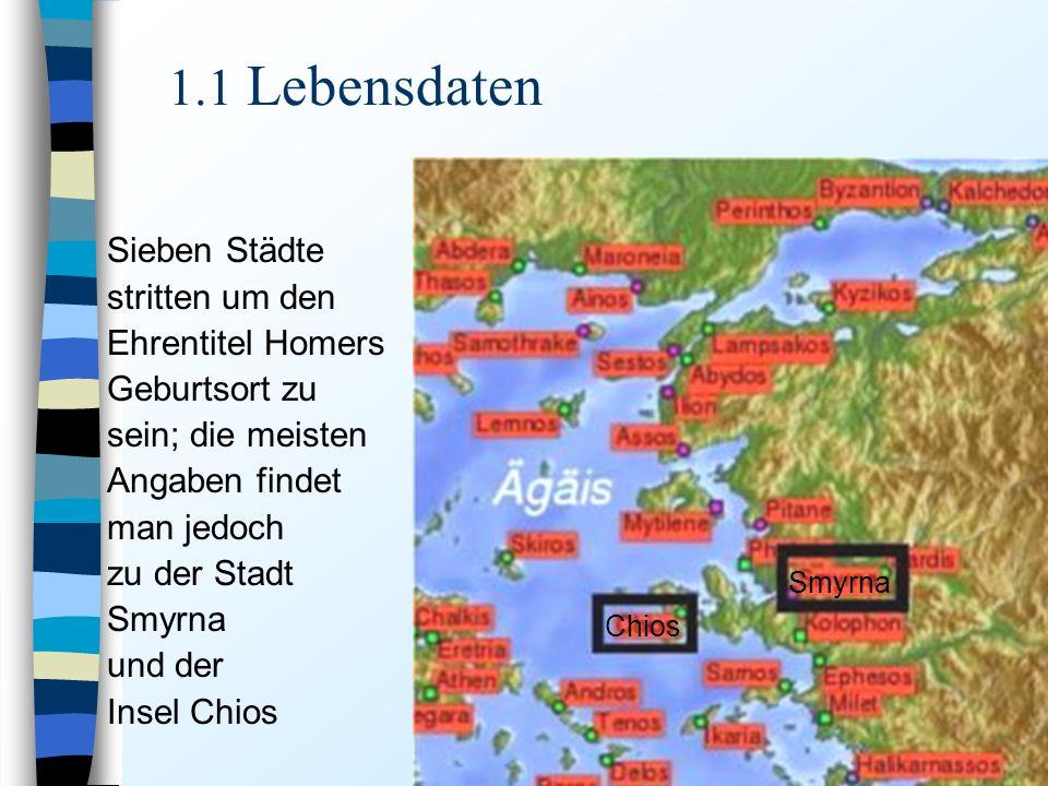 5 1.1 Lebensdaten Sieben Städte stritten um den Ehrentitel Homers Geburtsort zu sein; die meisten Angaben findet man jedoch zu der Stadt Smyrna und der Insel Chios Chios Smyrna