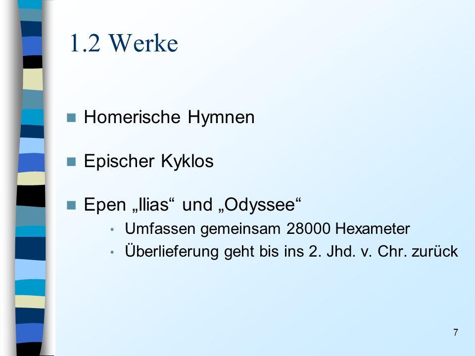 7 1.2 Werke Homerische Hymnen Epischer Kyklos Epen Ilias und Odyssee Umfassen gemeinsam 28000 Hexameter Überlieferung geht bis ins 2.