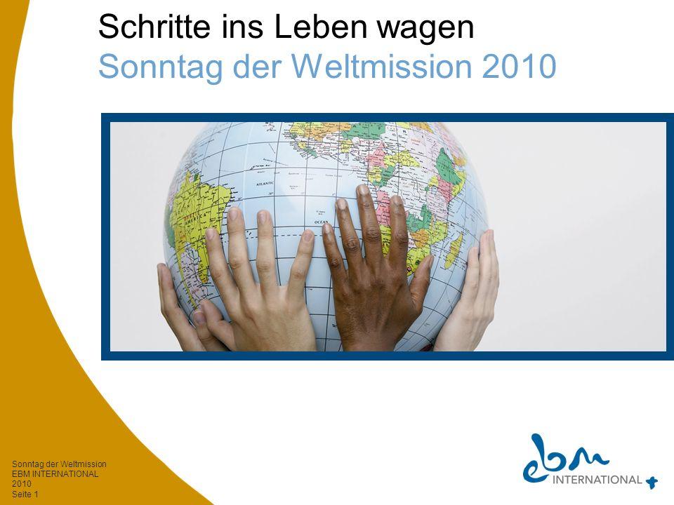 Sonntag der Weltmission EBM INTERNATIONAL 2010 Seite 1 Schritte ins Leben wagen Sonntag der Weltmission 2010