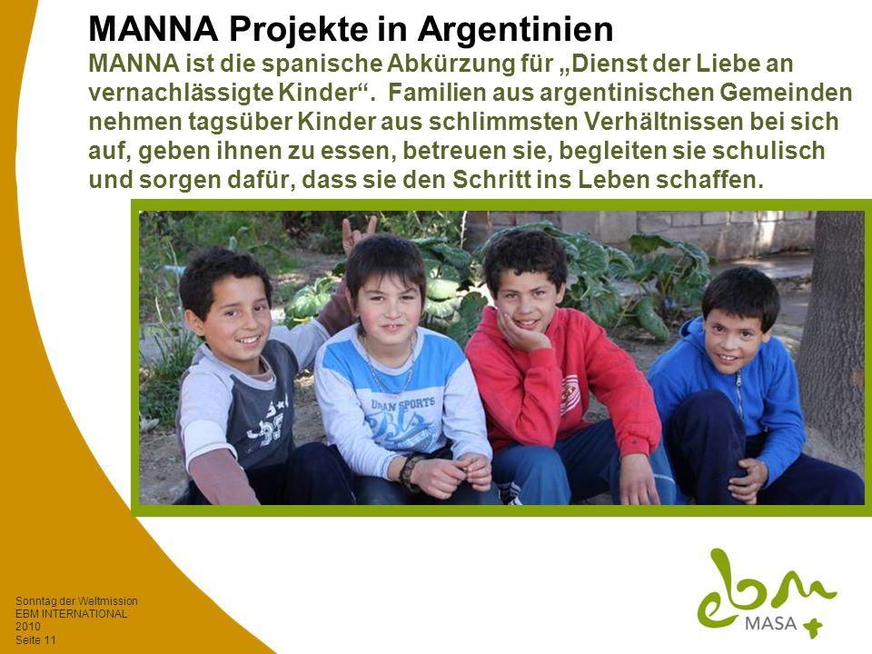 Sonntag der Weltmission EBM INTERNATIONAL 2010 Seite 11 MANNA Projekte in Argentinien MANNA ist die spanische Abkürzung für Dienst der Liebe an vernachlässigte Kinder.