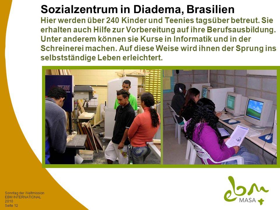 Sonntag der Weltmission EBM INTERNATIONAL 2010 Seite 12 Sozialzentrum in Diadema, Brasilien Hier werden über 240 Kinder und Teenies tagsüber betreut.