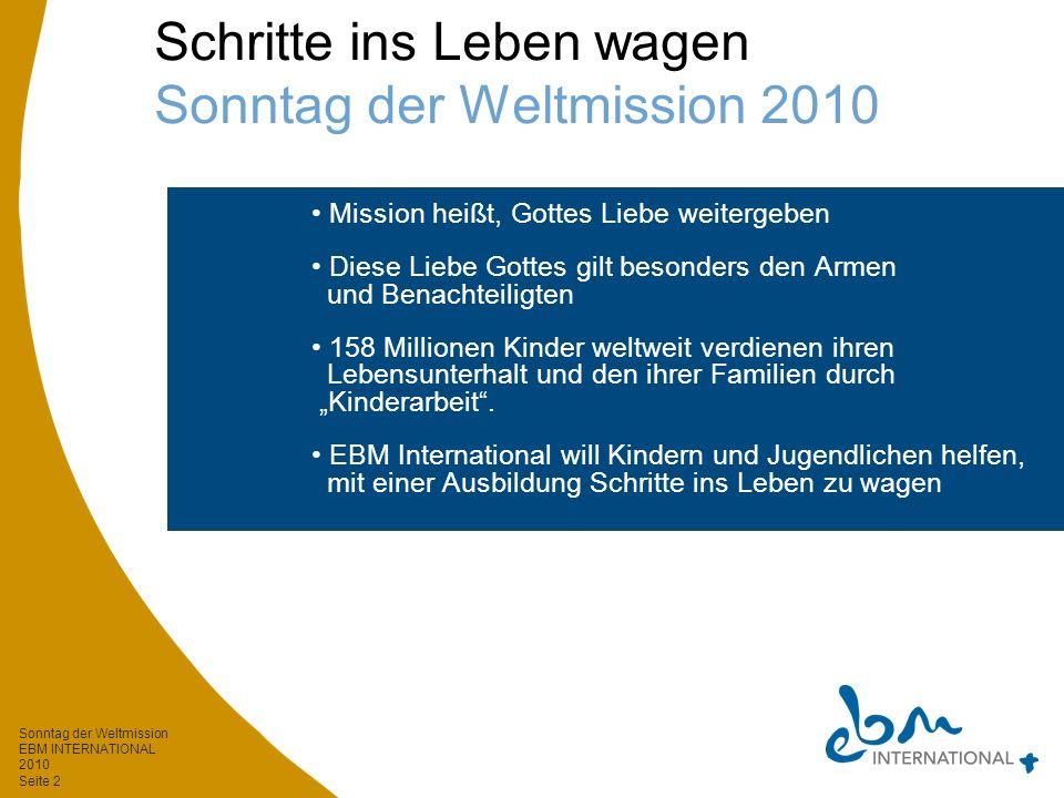 Sonntag der Weltmission EBM INTERNATIONAL 2010 Seite 3 Schritte ins Leben wagen Herausforderung Kinderarbeit weltweit